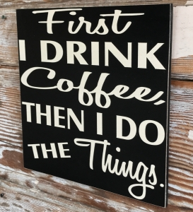 first-i-drink-coffee-then-i-do-the-things-2.jpg
